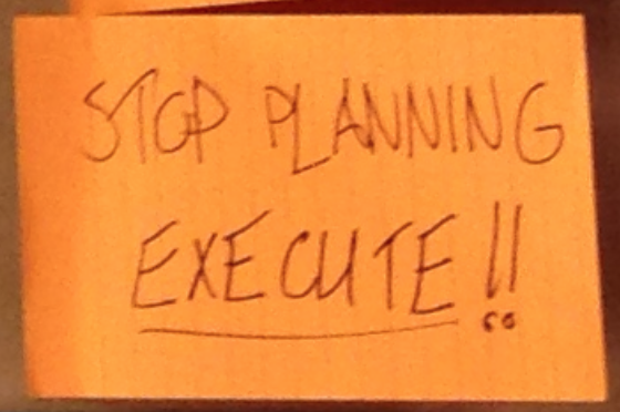 Stop Planning - Execute